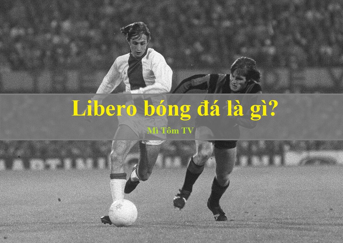 Libero bóng đá là gì? Đặc điểm và những huyền thoại chơi ở vị trí Libero
